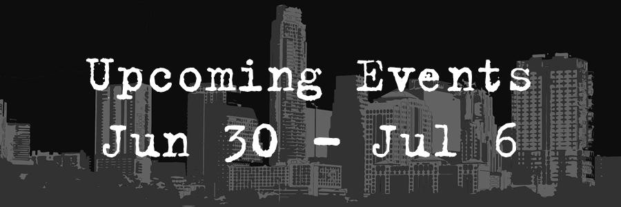 Upcoming Events Jun 30- Jul 6