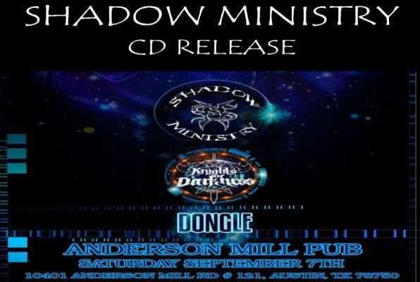 Shadow Ministry CD Release Show with Knights of Darkness &Dongle