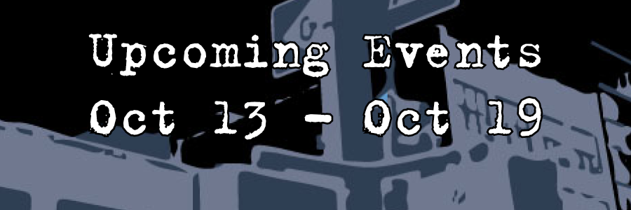 Upcoming Events Oct 13 - Oct 19