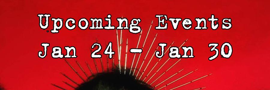 Upcoming Events Jan 24 - Jan 30