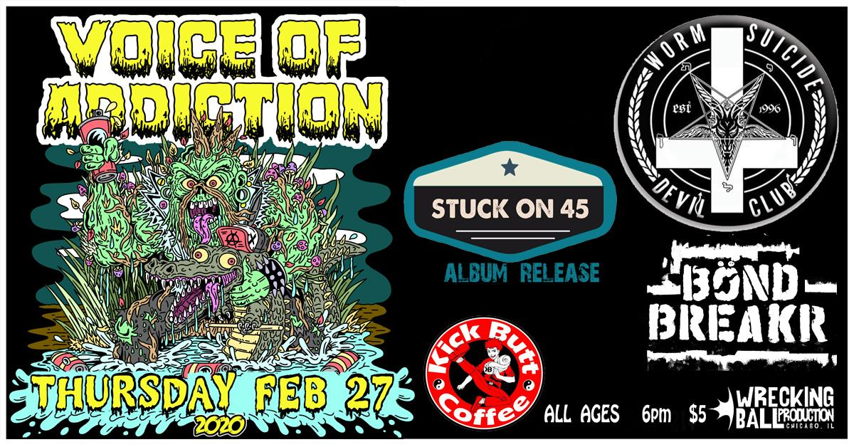 Voice Of Addiction (CHI) *Worm Suicide *Stuck on 45 *Bondbreakr